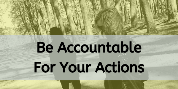 Be accountable for your actions and attitude