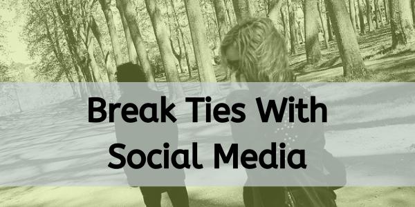 Break ties with social media