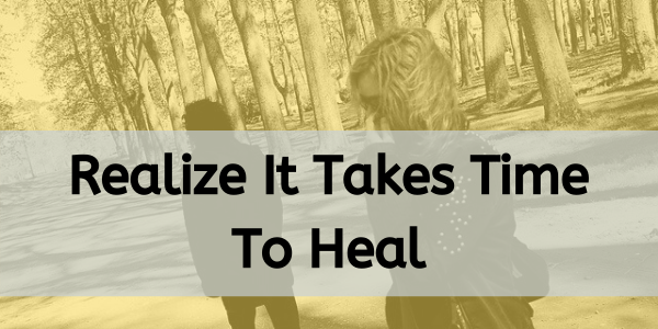 realize it takes time to heal