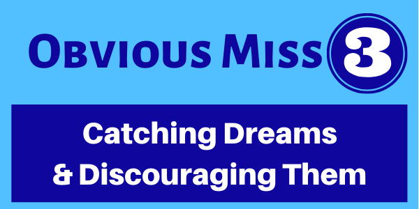 catching dreams and discouraging them